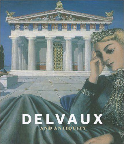 Delvaux et le monde antique - Sophie Basch,Jean Clair,Michel Draguet,Alexandre Farnoux