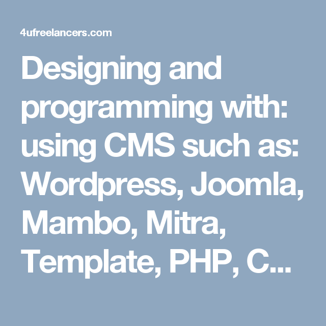 Designing and programming with: using CMS such as: Wordpress, Joomla ...