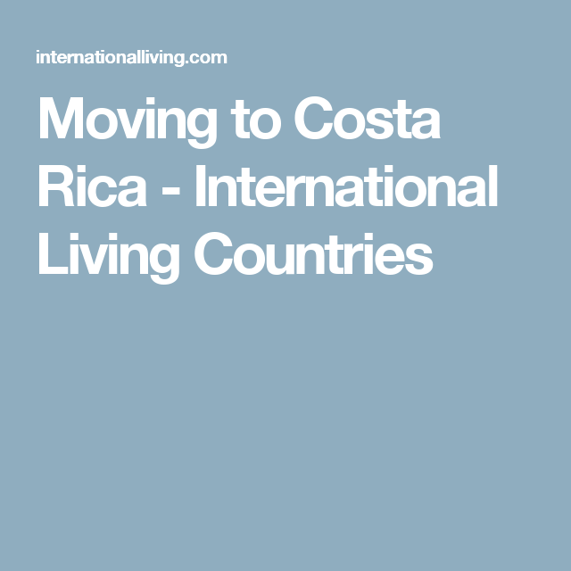 Moving To Costa Rica Bring Your Pets Keep Household Goods With You Moving To Costa Rica Costa Rica Costa