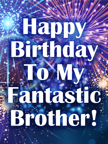 Happy Birthday Card For Brother Send A To Your That Is Bursting With Excitement This Spectacular Greeting Will Grab His