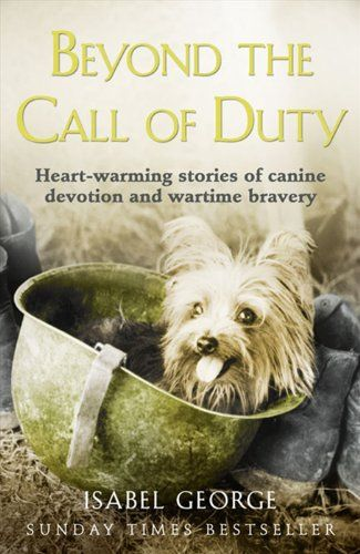 Beyond the Call of Duty: Heart-warming stories of canine devotion and bravery by Isabel George http://www.amazon.co.uk/dp/0007371519/ref=cm_sw_r_pi_dp_LnRevb14FSTQ7
