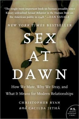 Sex at Dawn: How We Mate, Why We Stray, and What It Means for Modern Relationships by Christopher Ryan