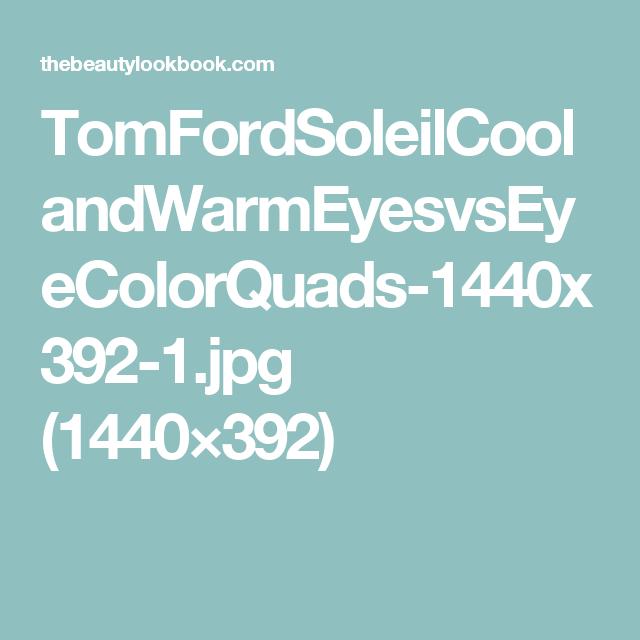 TomFordSoleilCoolandWarmEyesvsEyeColorQuads-1440x392-1.jpg (1440×392)