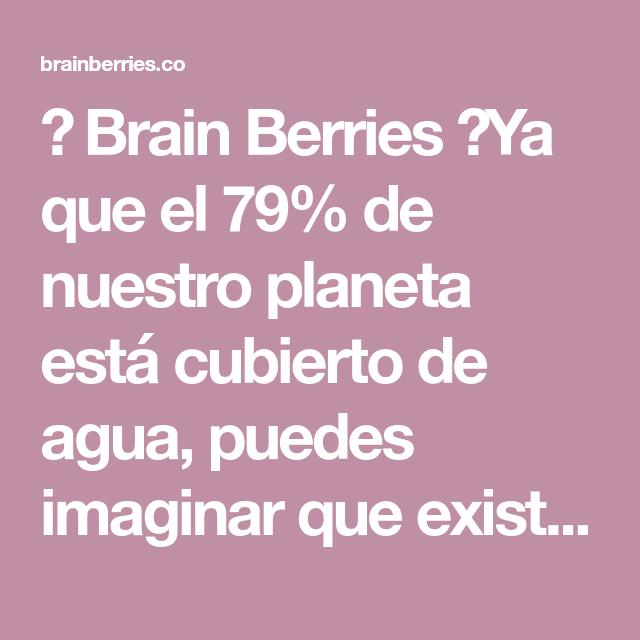 Brain Berries Ya Que El 79 De Nuestro Planeta Está Cubierto De Agua Puedes Imaginar Que Existen Muchos Miste Olas De Tsunami Fondo De Mar La Edad De Hielo