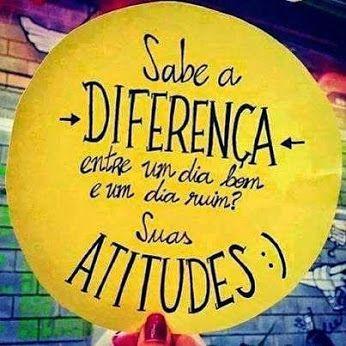 São as ATITUDES que marcam a diferença.Não as circunstâncias.