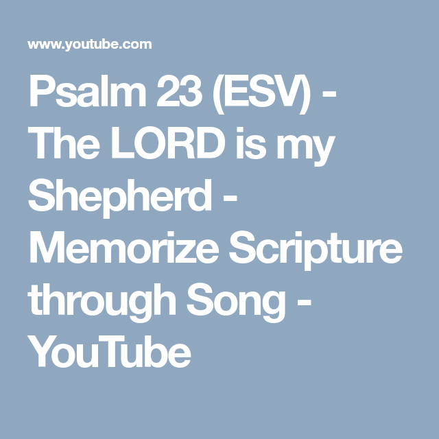 Psalm 23 Esv The Lord Is My Shepherd Memorize Scripture Through Song Youtube How To Memorize Things Psalm 23 Esv Psalms