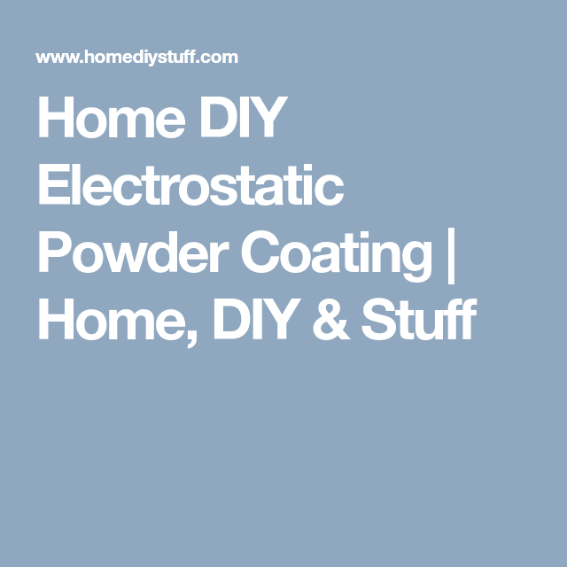 Home DIY Electrostatic Powder Coating | Home, DIY & Stuff ...