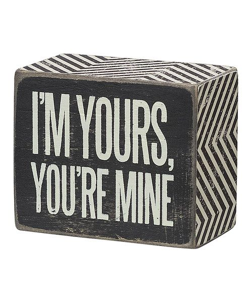 Take a look at this 'I'm Yours' Box Sign on zulily today!