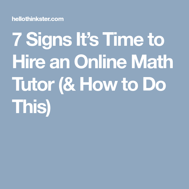 7 Signs It\'s Time to Hire an Online Math Tutor (& How to Do This ...
