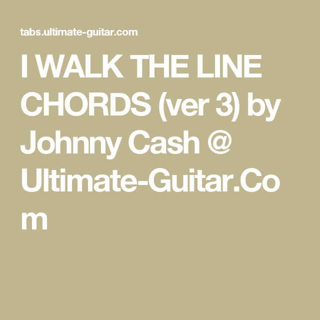 I Walk The Line Chords Ver 3 By Johnny Cash Ultimate Guitar