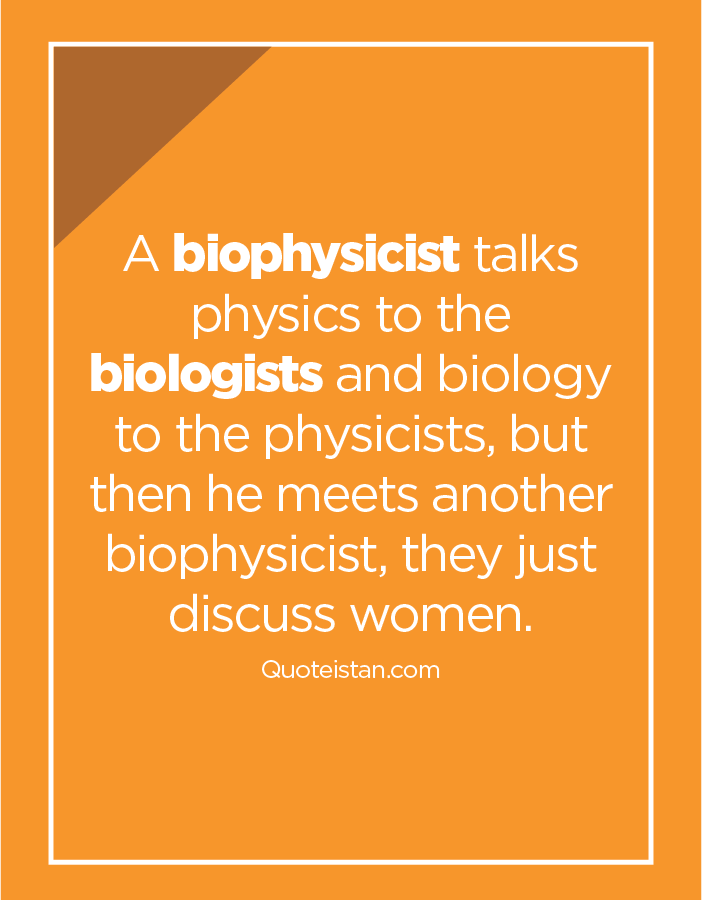 A Biophysicist Talks Physics To The Biologists And Biology To The