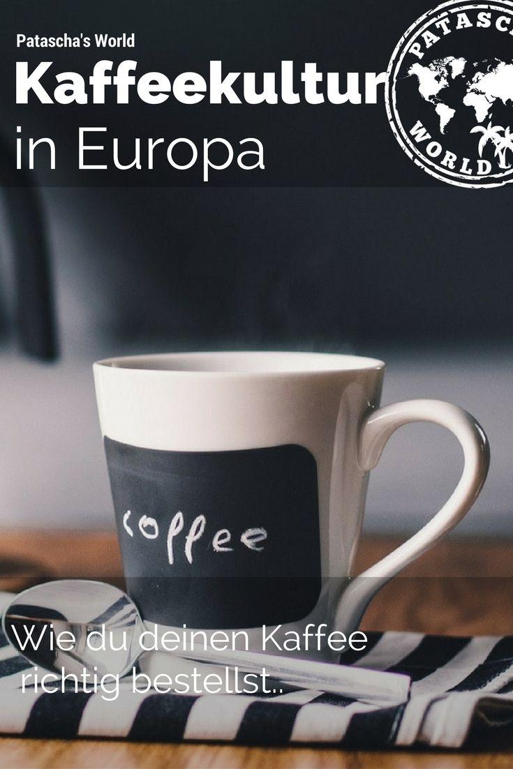 Kaffeekultur In Europa Wie Du Deinen Kaffee Richtig Bestellst Patascha S World Kurzurlaub Deutschland Europa Reisen
