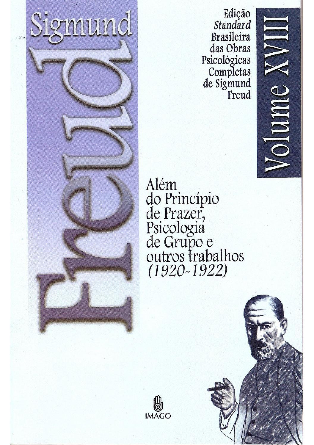 Freud, sigmund xviii além do princípio do prazer, psicologia do grupo e outros trabalhos (1920 1922)