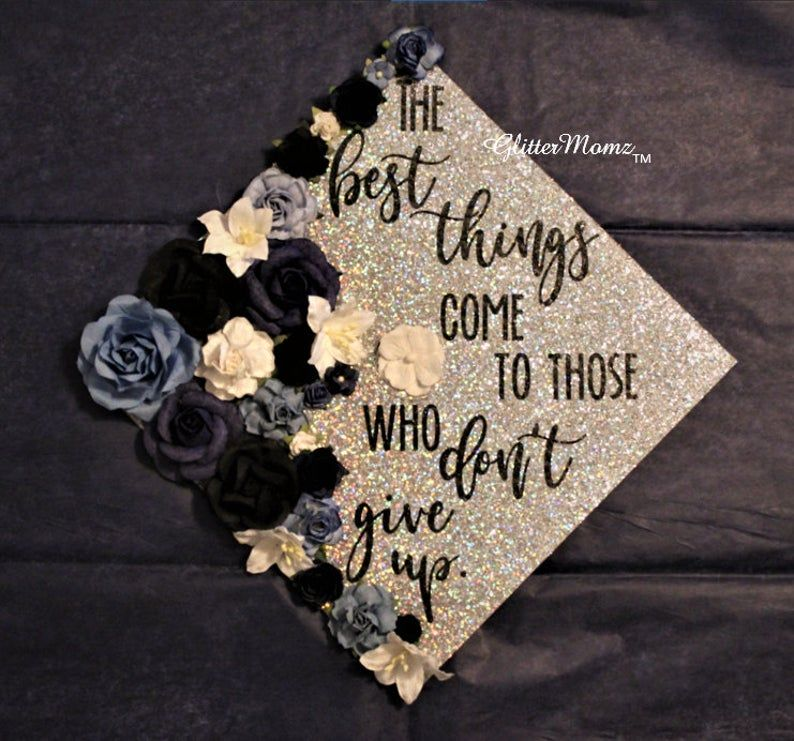 Graduation Cap Topper Best Things Come to Those Who Don't Give Up