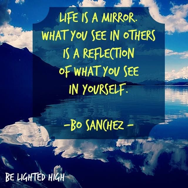 Life Is A Mirror What You See In Others Is A Reflection Of What You