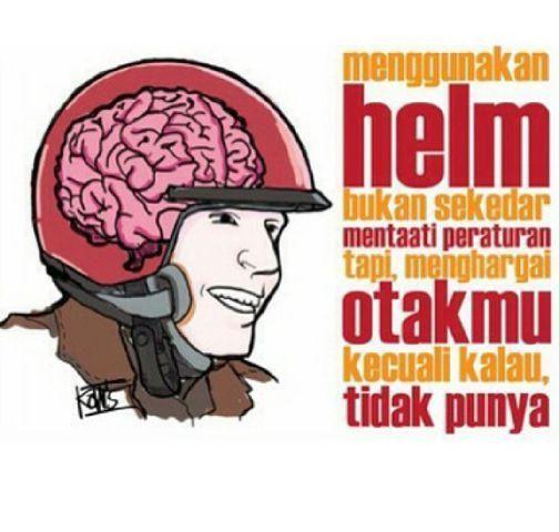 Naik Motor Pakailah Helm Hargai Otakmu Kalau Punya Dengan