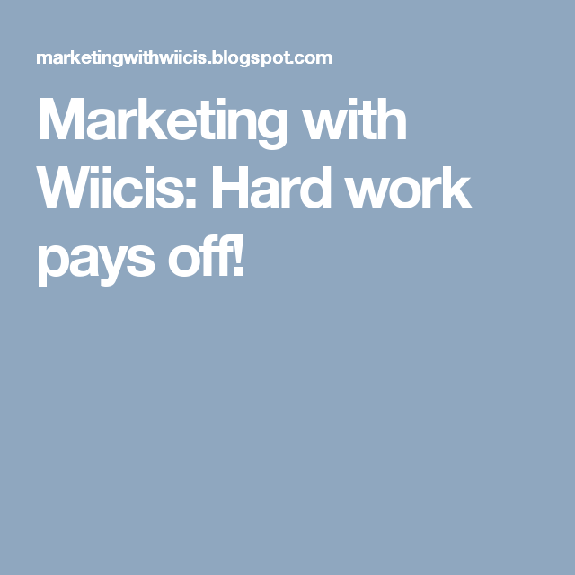 Marketing with Wiicis: Hard work pays off!