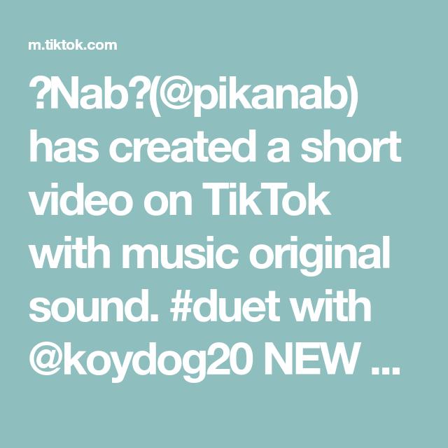Nab Pikanab Has Created A Short Video On Tiktok With Music Original Sound Duet With Koydog20 New Username No Longer Honab W The Originals Music Duet