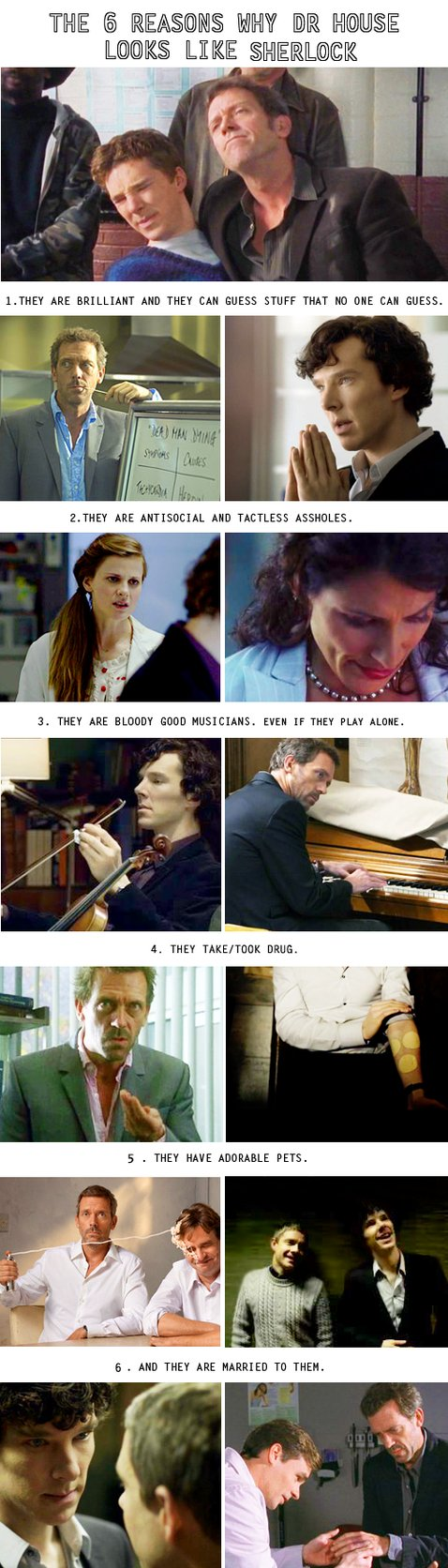 Sherlock vs. House. I love that House is actually based on Sherlock Holmes
