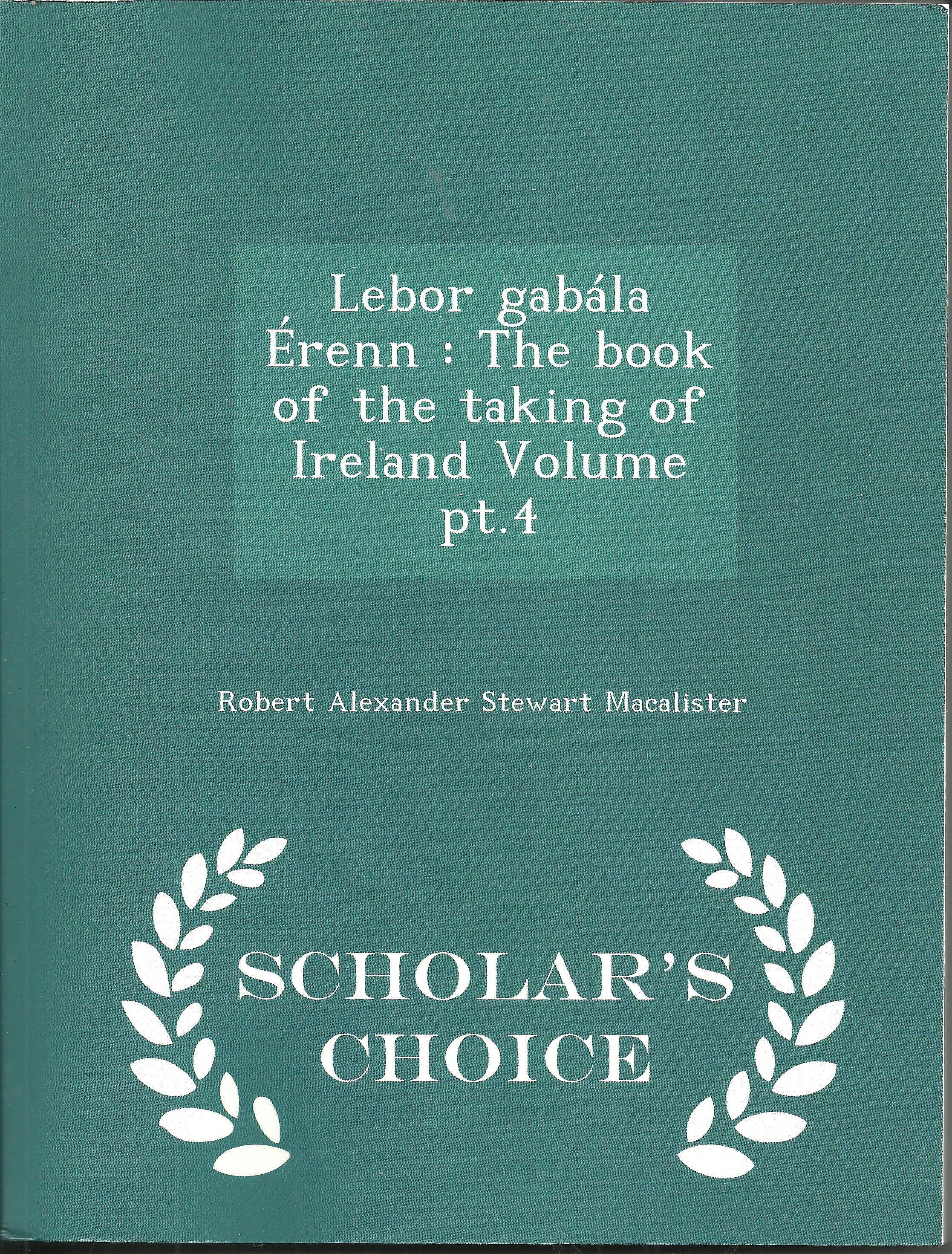 The Book of the Taking of Ireland, Vol 4, by Robert Alexander and Stewart Macalister