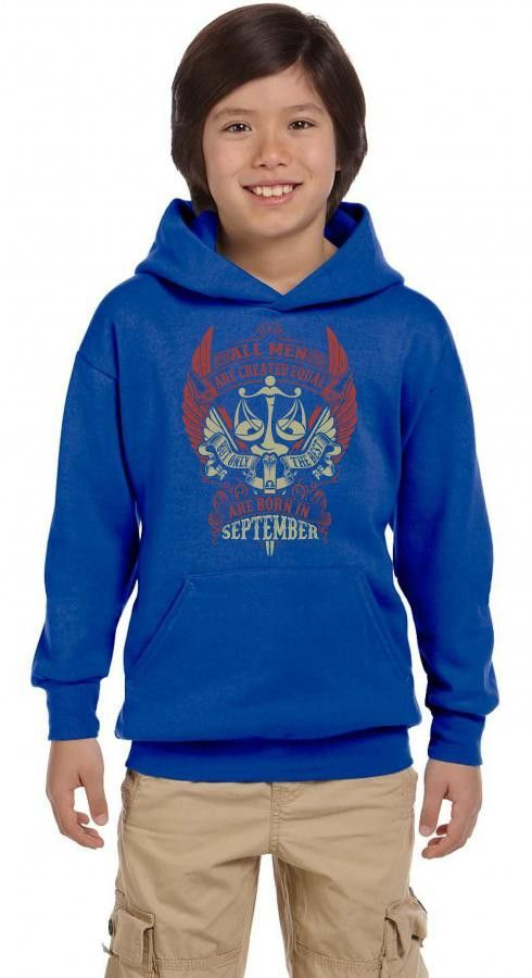 All Men Are Created Equal But Only The Best Are Born In September Youth Hoodie