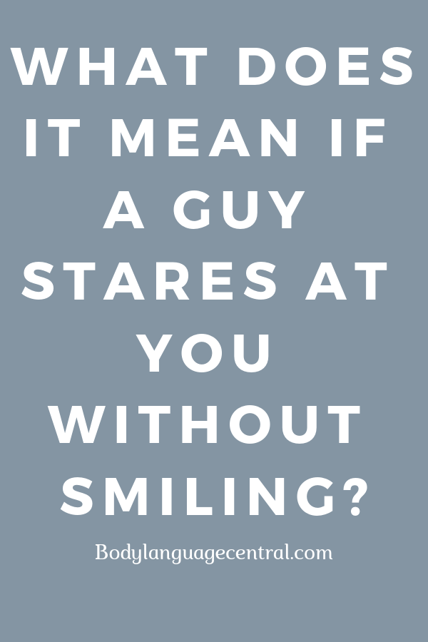 What it means when a guy stares at you without smiling | Dating Body