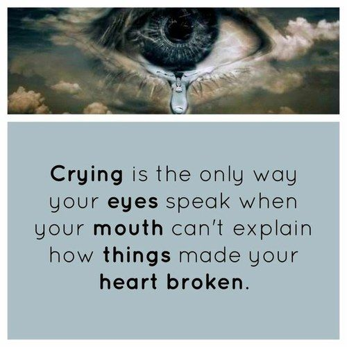 Crying Is The Only Way Your Eyes Speak When Your Mouth Can T Explain How Things Made Your Heart Broken Heart Break Breakup Broken Heart Eye Quotes