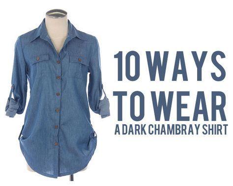 10 Ways To Wear A Dark Chambray Shirt