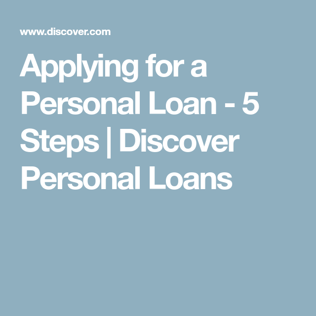 Applying For A Personal Loan 5 Steps Discover Personal Loans Personal Loans How To Apply Loan