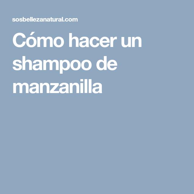 Como Hacer Shampoo Casero De Manzanilla