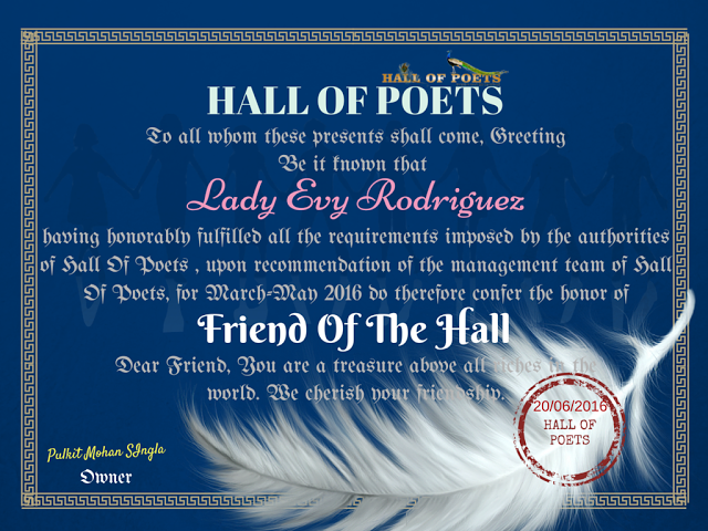 HALL OF POETS FRIEND OF THE HALL for March-May 2016, goes to the Poetess Lady Evy Rodriguez . ...