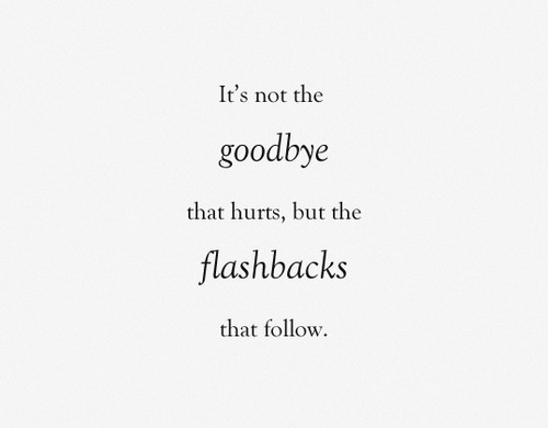 goodbye x flashbacks breakup quotes up quotes words
