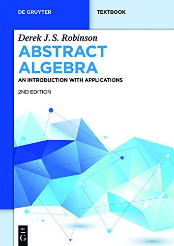Abstract algebra : an introduction with applications / Derek J.S. Robinson