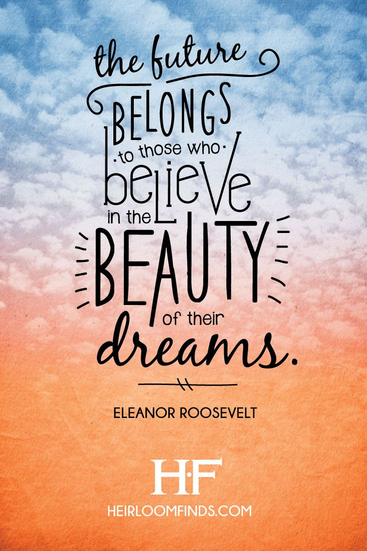 Dream On And Create Your Own Beautiful Future The Future Belongs