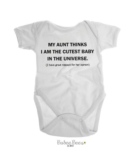 31d4d7378 My Aunt Thinks I Am The Cutest Baby In The Universe (I Have Great Respect  for Her Opinion) This funny aunt shirt or funny aunt Onesie Brand is a great