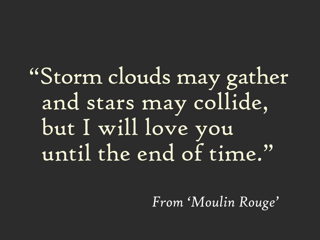 Storm Clouds Will Gather And Stars May Collide But I Will Love You