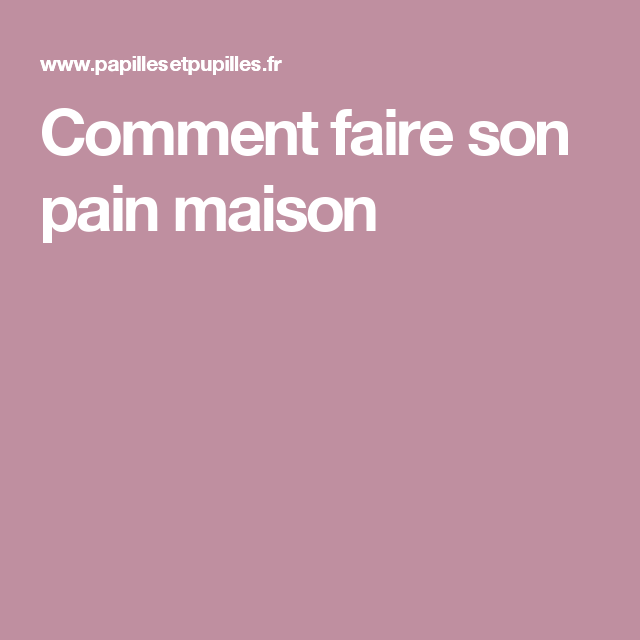 Comment faire son pain maison