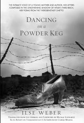 Dancing on a Powder Keg: The intimate voice of a young mother and author her letters composed in the lengthening shadow of Hitler's Third Reich her poems from the Theresienstadt ghetto. by Michal Schwartz | Jewish Book Council