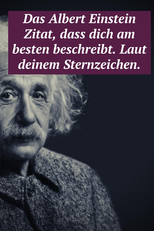Das Albert Einstein Zitat Dass Dich Am Besten Beschreibt Laut Deinem Sternzeichen Einstein Zitate Albert Einstein Zitate Sternzeichen