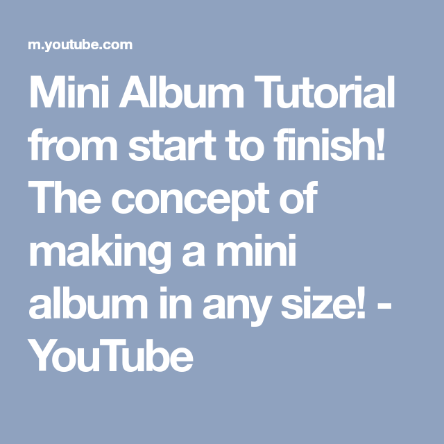 Mini Album Tutorial From Start To Finish! The Concept Of