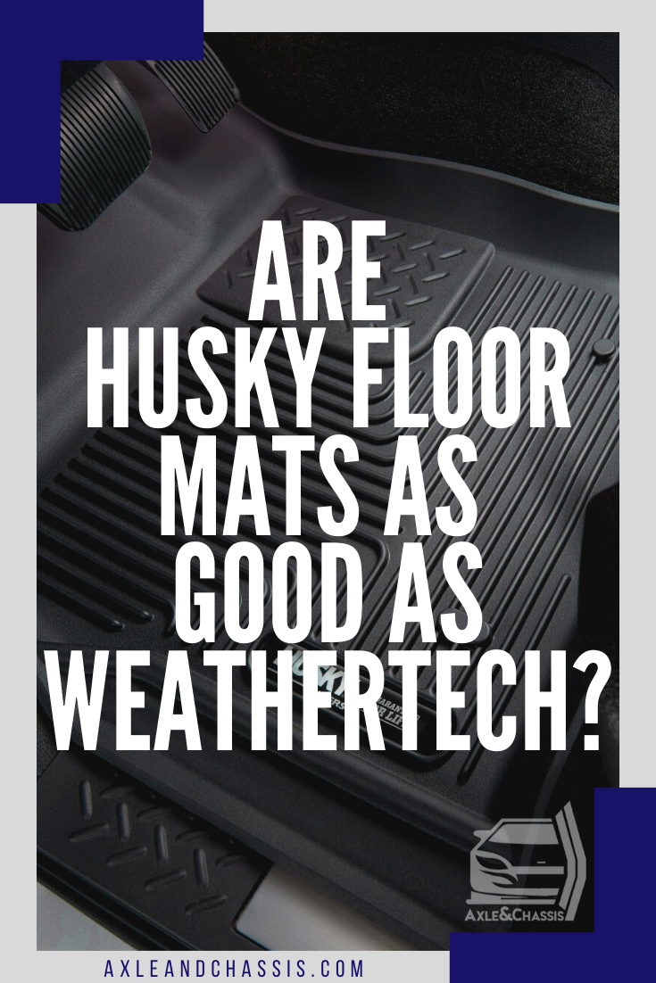 Are Husky Floor Mats as Good as Weathertech? in 2020