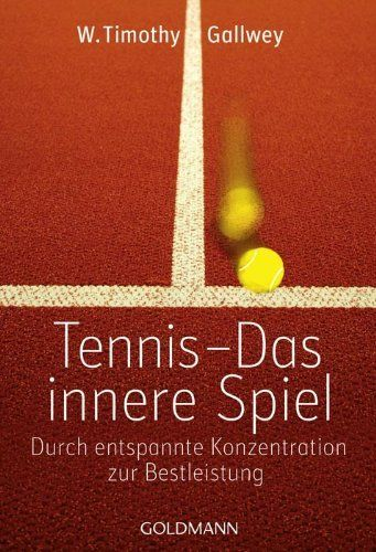 Tennis -  Das innere Spiel: Durch entspannte Konzentration zur Bestleistung von W. Timothy Gallwey, http://www.amazon.de/dp/3442219779/ref=cm_sw_r_pi_dp_RifNsb0JZKY4P