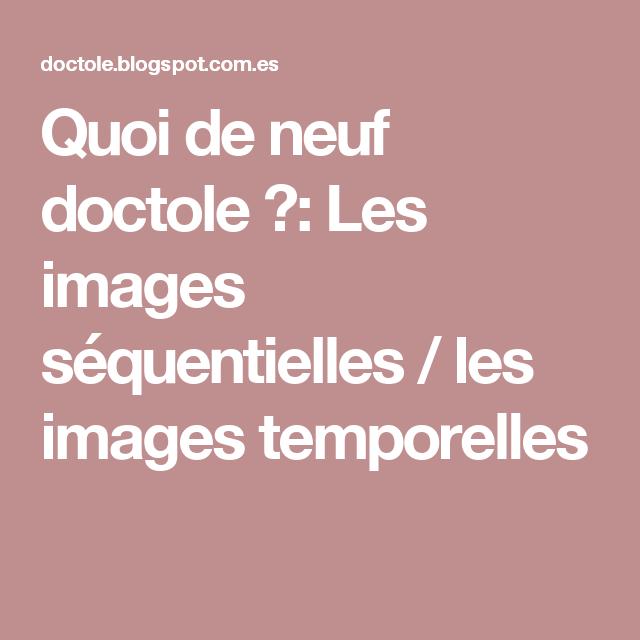 Quoi de neuf doctole ?: Les images séquentielles / les images temporelles