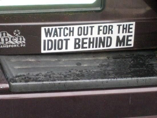 Idiot Behind Me My Best Humor Pin Community Board Funny Bumper