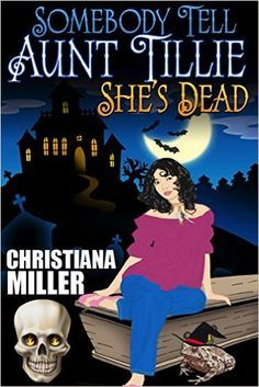 Somebody Tell Aunt Tillie She's Dead (The Toad Witch Mysteries Book 1) eBook: Christiana Miller: Amazon.co.uk: Kindle Store