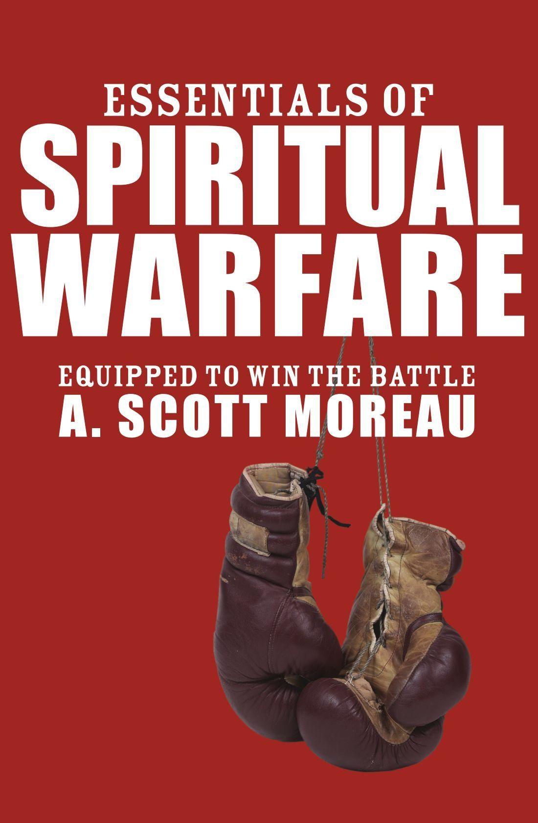 Essentials of Spiritual Warfare: Equipped to Win the Battle: A. Scott  Moreau: 9781556358593: Amazon.com: Books