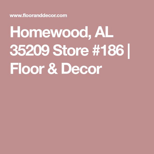 Homewood Al 35209 Store 186 Floor Decor House In The Woods Floor Decor Flooring