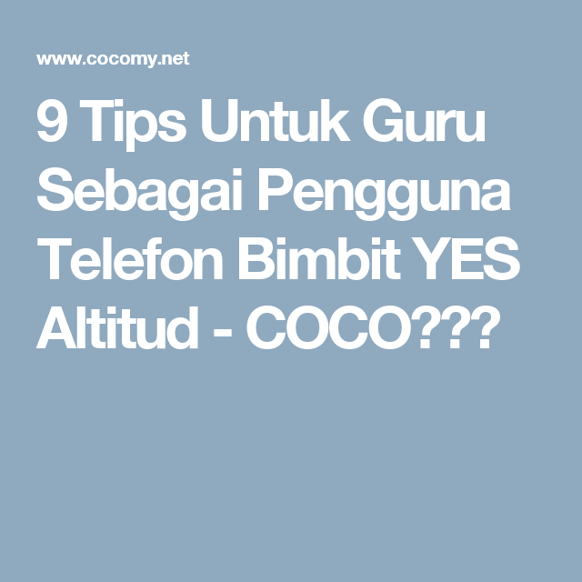 9 Tips Untuk Guru Sebagai Pengguna Telefon Bimbit YES Altitud - COCO