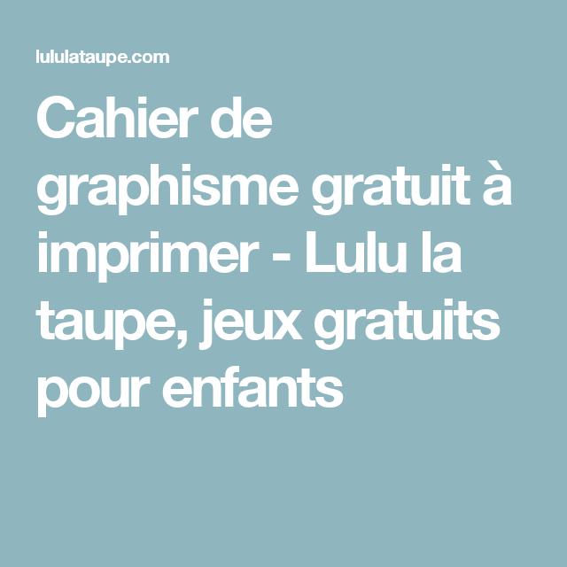 Cahier De Graphisme Gratuit A Imprimer Lulu La Taupe Jeux