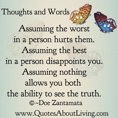 Assuming the worst in a person hurts them Assuming the best in a - presume or assume